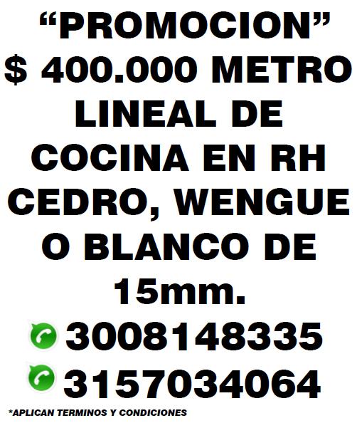 COCINAS INTEGRALES EN RH CEDRO, WENGUE O BLANCO DE 15mm. SUPER ECONÓMICAS $ 400.000 METRO LINEAL ( NO INCLUYE